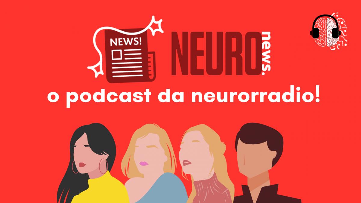 NeuroNews, o podcast da Neurorradio!